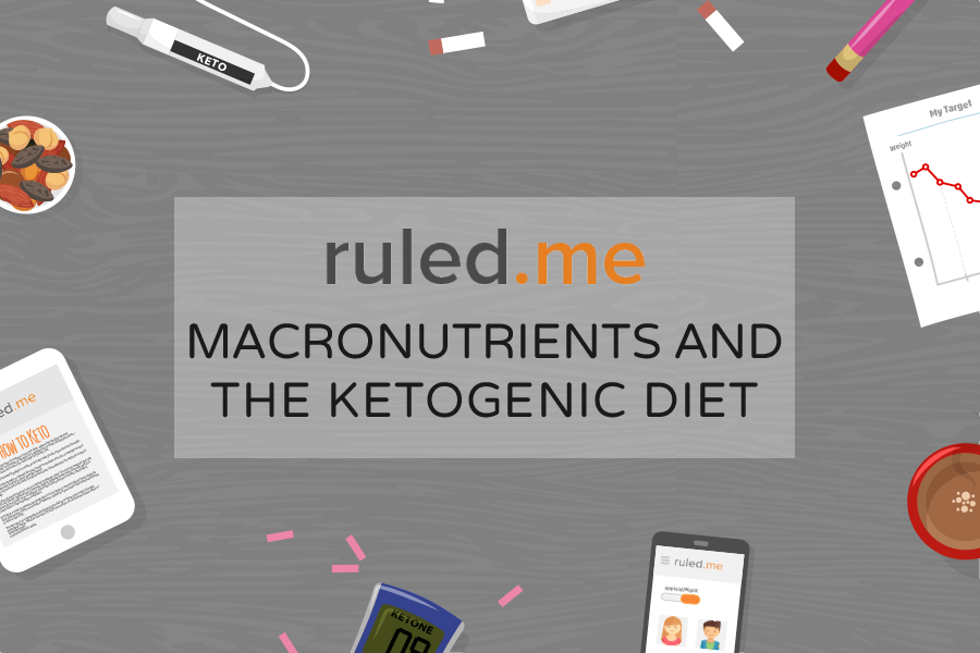 Macronutrients and the Ketogenic Diet | Ruled Me